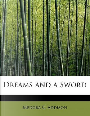 Dreams and a Sword by Medora C. Addison