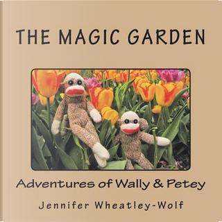 The Magic Garden by Jennifer A Wheatley-Wolf