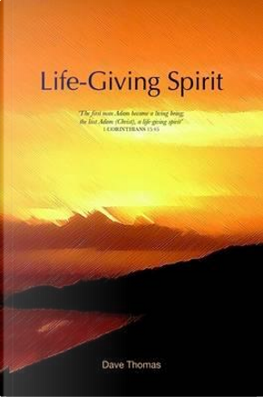 Life-Giving Spirit by Dave Thomas
