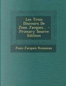 Les Trois Discours de Jean Jacques. by Jean Jacques Rousseau