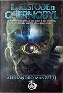 Il custode di Chernobyl by Alessandro Manzetti