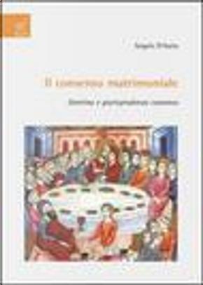 Il consenso matrimoniale. Dottrina e giurisprudenza canonica by Angelo D'Auria
