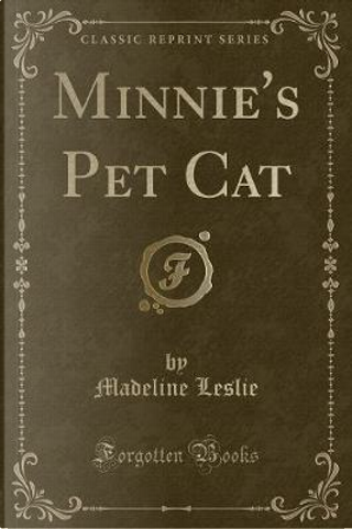 Minnie's Pet Cat (Classic Reprint) by Madeline Leslie