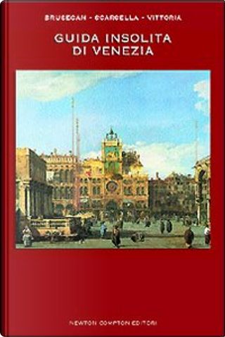 Guida insolita di Venezia by Alessandro Scarsella, Marcello Brusegan, Maurizio Vittoria
