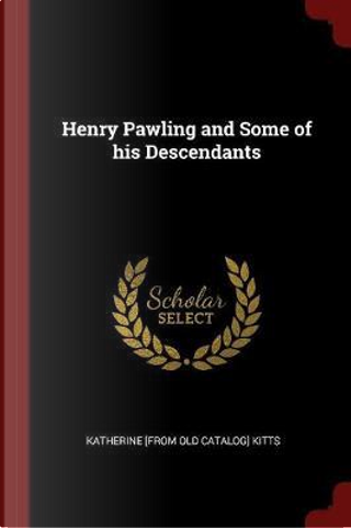 Henry Pawling and Some of His Descendants by Katherine [From Old Catalog] Kitts
