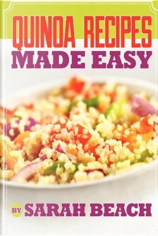 Quinoa Recipes Made Easy by Sarah Beach
