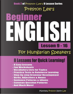 Preston Lee's Beginner English Lesson 9 - 16 For Hungarian Speakers by Kevin Lee