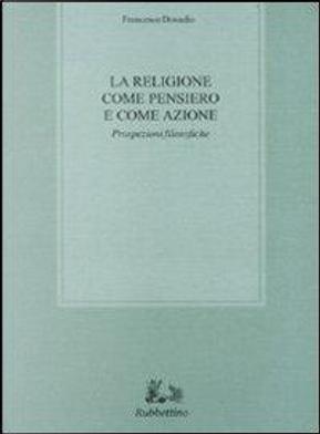 La religione come pensiero e come azione. Prospezioni filosofiche by Francesco Donadio