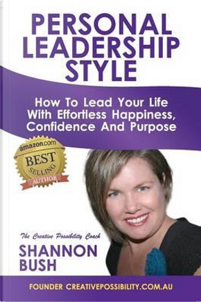 Personal Leadership Style by Shannon L Bush