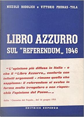 "Libro azzurro sul ""referendum"" 1946 by Niccolò Rodolico, Vittorio Prunas-Tola"