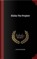 Elisha the Prophet by Alfred Edersheim