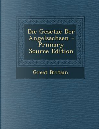 Die Gesetze Der Angelsachsen by Great Britain