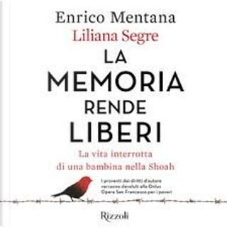 La memoria rende liberi by Enrico Mentana, Liliana Segre