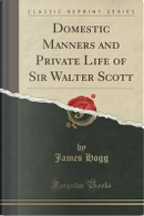Domestic Manners and Private Life of Sir Walter Scott (Classic Reprint) by James Hogg