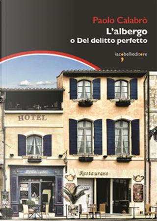 L'albergo o Del delitto perfetto by Paolo Calabrò