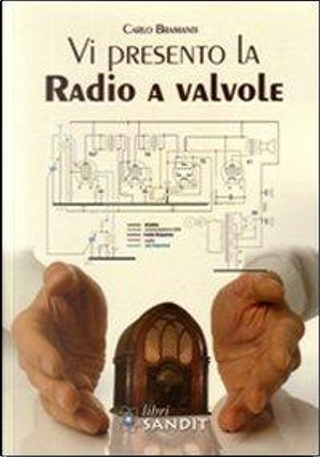 Vi presento la radio a valvole by Carlo Bramanti
