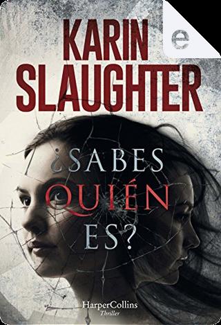 ¿Sabes quién es? by Karin Slaughter