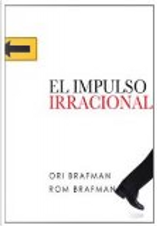EL IMPULSO IRRACIONAL by ORI BRAFMAN Y RON BRAFMAN