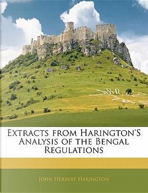 Extracts from Harington's Analysis of the Bengal Regulations by John Herbert Harington