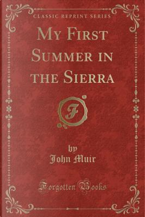 My First Summer in the Sierra (Classic Reprint) by John Muir
