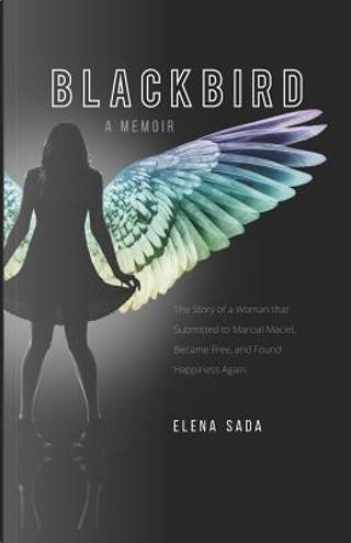 Blackbird—a Memoir by Elena Sada
