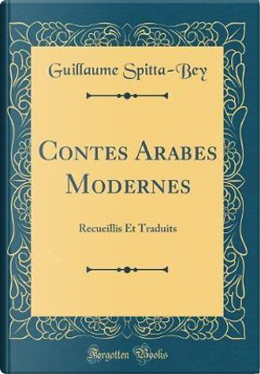 Contes Arabes Modernes by Guillaume Spitta-Bey