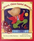 Bravo, Chico Canta! Bravo! by Pat Mora