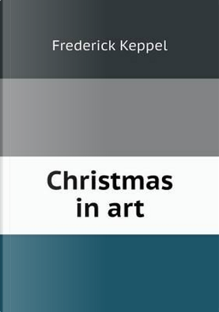 Christmas in Art by Frederick Keppel