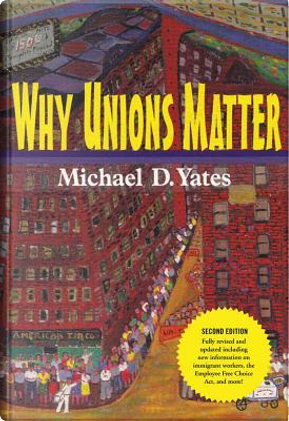 Why Unions Matter by Michael D. Yates