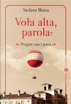 Vola alta, parola. Pregare con i poeti by Sergio Motta