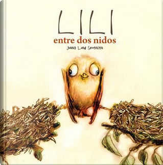 Lili, entre dos nidos / Lili, Between Two Nests by Jonna Lund Sorensen