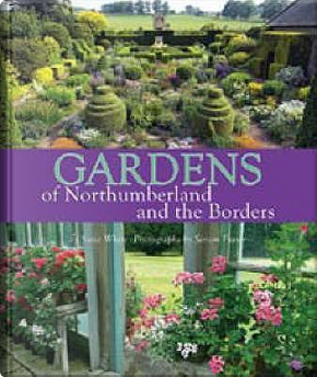 Gardens of Northumberland and the Borders by Susie White