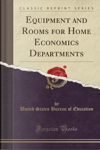 Equipment and Rooms for Home Economics Departments (Classic Reprint) by United States Bureau Of Education