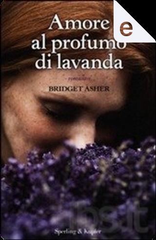 Amore al profumo di lavanda by Bridget Asher