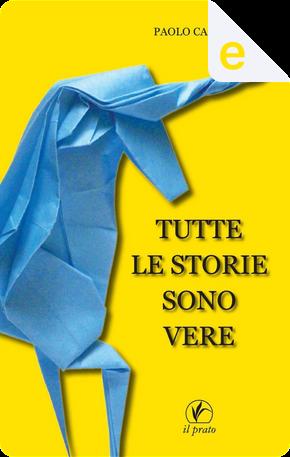 Tutte le storie sono vere by Paolo Calabrò