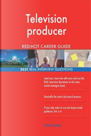 Television producer RED-HOT Career Guide; 2531 REAL Interview Questions by Red-hot Careers