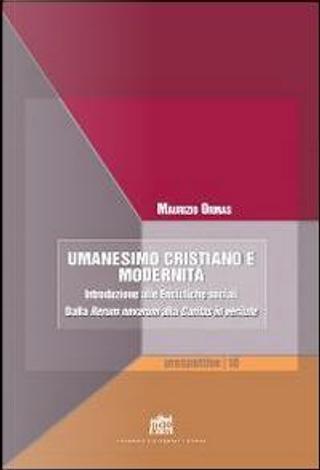 Umanesimo cristiano e modernità. Introduzione alle encicliche sociali. Dalla Rerum novarum alla Caritas in veritate by Maurizio Ormas