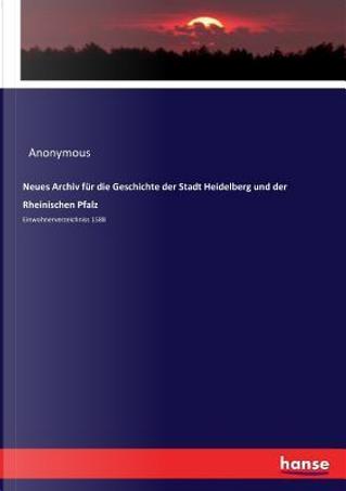 Neues Archiv für die Geschichte der Stadt Heidelberg und der Rheinischen Pfalz by Anonymous Anonymous