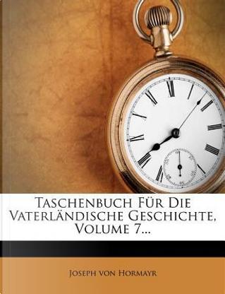 Taschenbuch für die Vaterländische Geschichte, XXV. Jahrgang by Joseph Von Hormayr