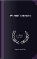 Evacuant Medication by Henry Martyn Field
