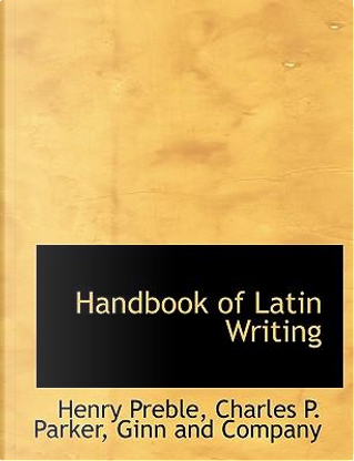 Handbook of Latin Writing by Ginn and Company