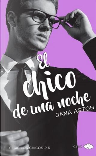 El chico de una noche by Jana Aston