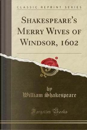 Shakespeare's Merry Wives of Windsor, 1602 (Classic Reprint) by William Shakespeare