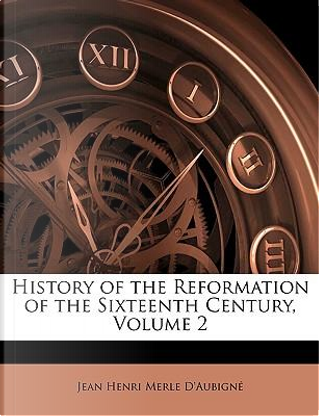 History of the Reformation of the Sixteenth Century, Volume 2 by Jean Henri Merle D'Aubign
