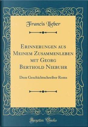 Erinnerungen aus Meinem Zusammenleben mit Georg Berthold Niebuhr by Francis Lieber