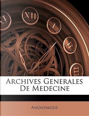 Archives Generales de Medecine by ANONYMOUS