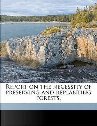 Report on the Necessity of Preserving and Replanting Forests by Ramsay Weston Phipps