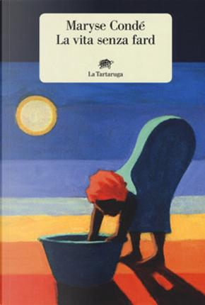 La vita senza fard by Maryse Condé