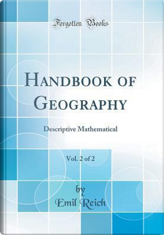 Handbook of Geography, Vol. 2 of 2 by Emil Reich