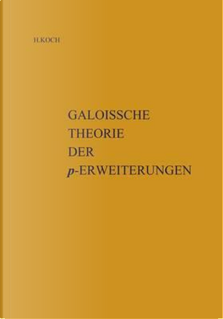 Galoissche Theorie Der P-Erweiterungen by Helmut Koch